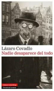 unademagiaporfavor-LIBRO-Nadie-desaparece-del-todo-Lázaro-Covadlo-portada