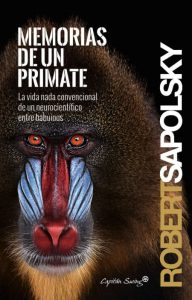 Robert Sapolsky. Memorias De Un Primate.