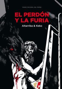 Antonio Altarriba y Keko. El perdón y la furia. Museo del Prado.