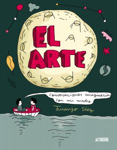 Juanjo Sáez. El arte. Conversaciones imaginarias con mi madre.